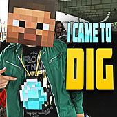 Play & Download I Came To Dig (Minecraft Rap) by TryHardNinja | Napster