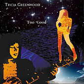 Play & Download Too Good by Tricia Greenwood | Napster