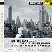 The SWR Big Band and Dresden Philharmonic conducted by Wayne Marshall, Live at the Kulturpalast Dresden by Various Artists