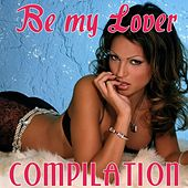 Play & Download Be My Lover Compilation by Disco Fever | Napster