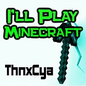 Play & Download I'll Play Minecraft by ThnxCya | Napster