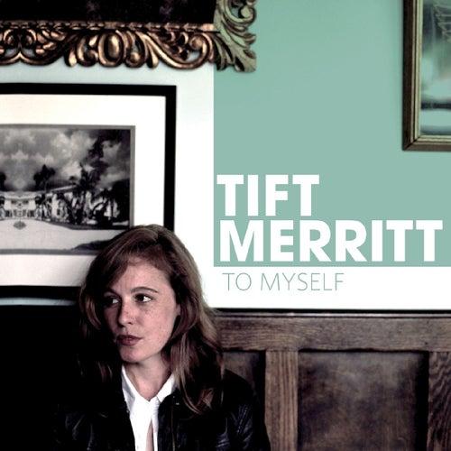 To Myself - Single by Tift Merritt