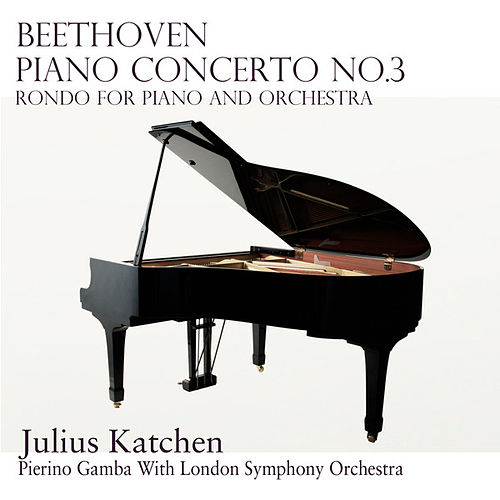 Play & Download Beethoven: Piano Concerto No.3  &  Rondo for Piano and Orchestra (Remastered) by Julius Katchen | Napster