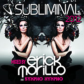 Play & Download Subliminal 2012 Mixed by Erick Morillo and SYMPHO NYMPHO (DJ Edition-Unmixed) by Various Artists | Napster