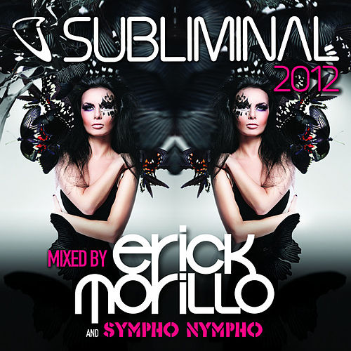 Subliminal 2012 Mixed by Erick Morillo and SYMPHO NYMPHO (DJ Edition-Unmixed) by Various Artists