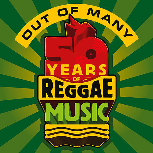 Out Of Many - 50 Years of Reggae Music by Various Artists