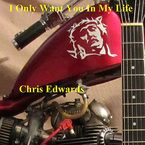 I Only Want You in My Life by Chris Edwards
