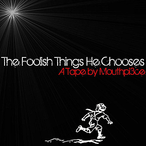 Play & Download The Foolish Things He Chooses by Mouthpi3ce | Napster