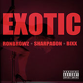 Play & Download Exotic (feat. Sharpadon & Bixx) by Ron Browz | Napster