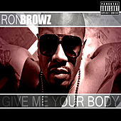 Play & Download Give Me Your Body by Ron Browz | Napster