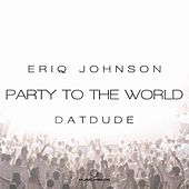 Party to the World by Eriq Johnson