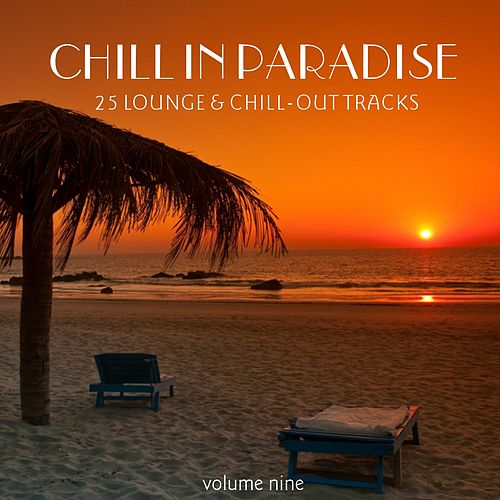 Play & Download Chill In Paradise, Vol. 9 - 25 Lounge & Chill-Out Tracks by Various Artists | Napster
