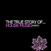 The True Story Of...House Music Vol. 5 by Various Artists