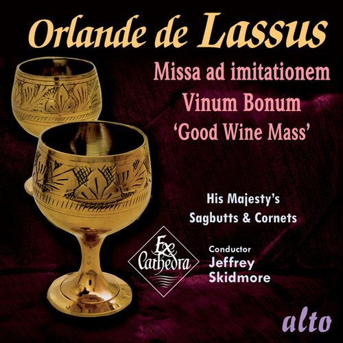 Play & Download Lassus: Missa Vinum Bonum ('Good Wine Mass') with accompanying motets by Ex Cathedra | Napster