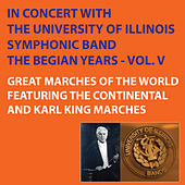 Great Marches of the World Featuring Continental and Karl King Marches - The Begian Years, Vol. V by University Of Illinois Symphonic Band