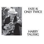 Play & Download Fate Is Only Twice by Harry Taussig | Napster