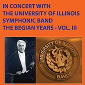In Concert With the University of Illinois Symphonic Band - The Begian Years, Vol. III by University Of Illinois Symphonic Band