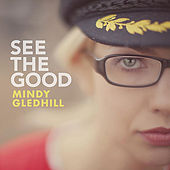 See The Good by Mindy Gledhill
