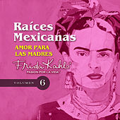 Play & Download Amor para las Madres (Raices Mexicanas Vol. 6) by Various Artists | Napster