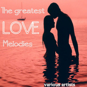 Play & Download The Greatest Love Melodies by Various Artists | Napster
