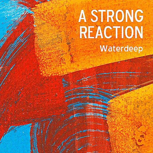 Play & Download A Strong Reaction by Waterdeep | Napster