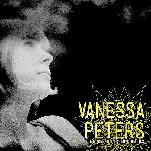 Play & Download The Burn the Truth the Lies by Vanessa Peters | Napster
