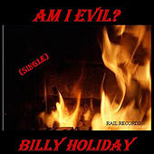 Play & Download Am I Evil by Billie Holiday | Napster