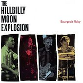 Play & Download Bourgeois Baby by Hillbilly Moon Explosion | Napster