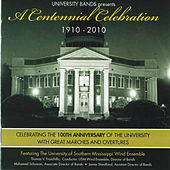 Play & Download University Bands presents A Centennial Celebration 1910-2010 by The University of Southern Mississippi Wind Ensemble | Napster