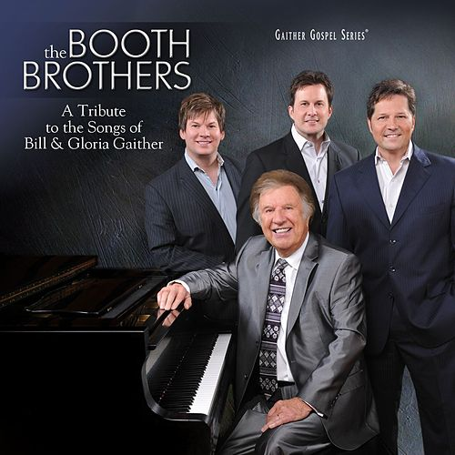 A Tribute to the Songs of Bill & Gloria Gaither by The Booth Brothers