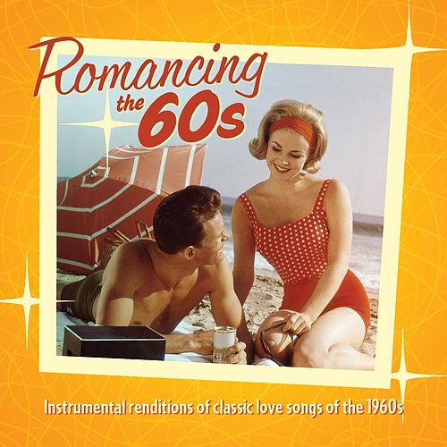 Romancing the 60's: Instrumental Renditions of Classic Love Songs of the 1960s by Jack Jezzro