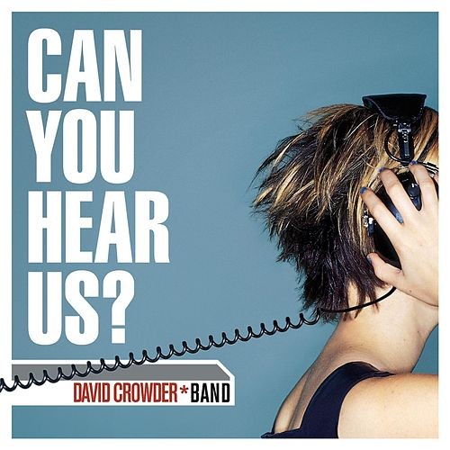 Play & Download Can You Hear Us? by David Crowder Band | Napster