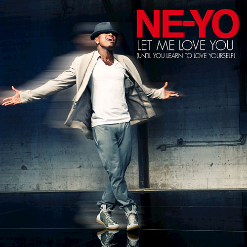 Play & Download Let Me Love You (Until You Learn To Love Yourself) by Ne-Yo | Napster