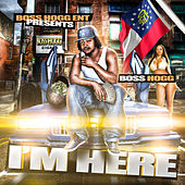 Play & Download I'm Here by Boss Hogg | Napster