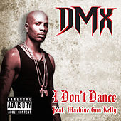 Play & Download I Don't Dance (feat. Machine Gun Kelly) - Single by DMX | Napster