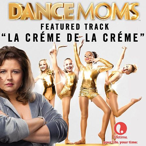 La Créme De La Créme- Featured Music from Lifetime's Dance Moms by Robbie Nevil