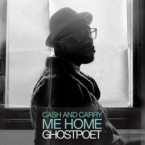 Cash and Carry Me Home by Ghostpoet