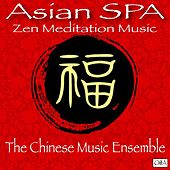 Play & Download Asian Spa: Zen Meditation Music by The Chinese Music Ensemble | Napster