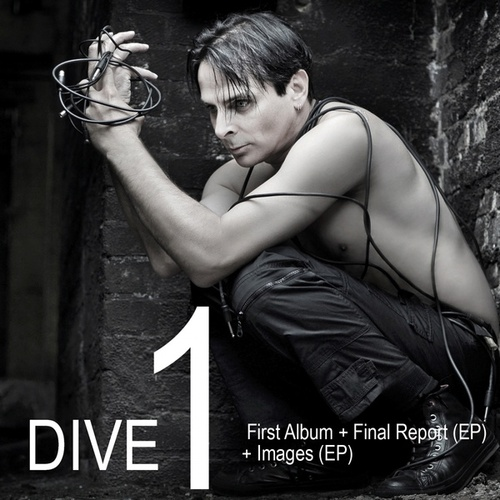 DIVE 1: First Album + Final Report (EP) + Images (EP) von Dive