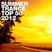 Summer Trance Top 50 - 2012 by Various Artists