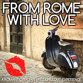 Play & Download From Rome With Love - A Romantic Italian Jazz Chillout Experience by Various Artists | Napster
