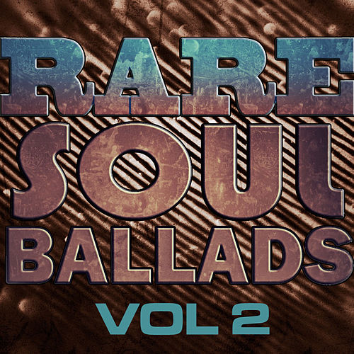 Play & Download Rare Soul Ballads, Vol 2 by Various Artists | Napster