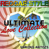 Play & Download Reggae Style: Ultimate Love Collection by Various Artists | Napster