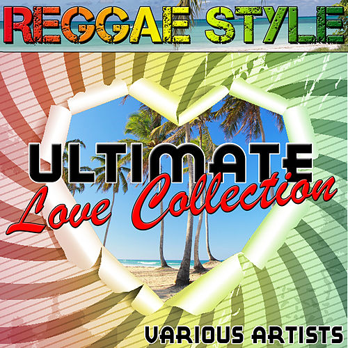 Reggae Style: Ultimate Love Collection by Various Artists
