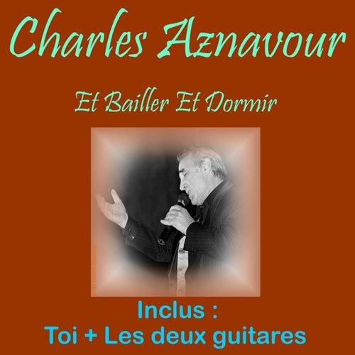 Play & Download Et bailler et dormir by Charles Aznavour | Napster