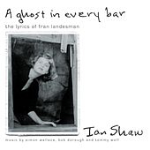 A Ghost In Every Bar (The Lyrics of Fran Landesman) by Ian Shaw