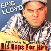 Play & Download Dis Raps for Hire - EP. 6: James by Epiclloyd | Napster