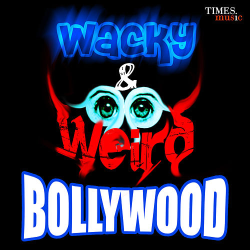 Play & Download Wacky And Weird Bollywood by Various Artists | Napster