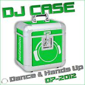DJ Case Dance & Hands Up: 07-2012 by Various Artists