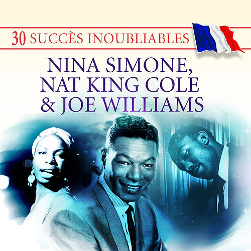 Play & Download 30 Succès inoubliables: Nina Simone, Nat King Cole & Joe Williams by Various Artists | Napster